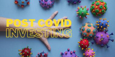 Post COVID Investing