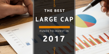 The Best Large Cap Funds To Invest in 2017