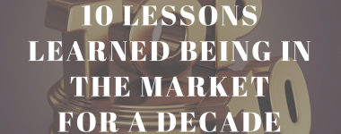 10 Lessons I Learned Being in the Market for A Decade