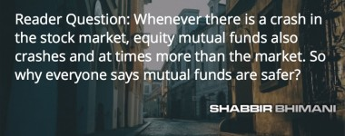When market crashes, mutual funds also crashes. So how mutual funds are safer?
