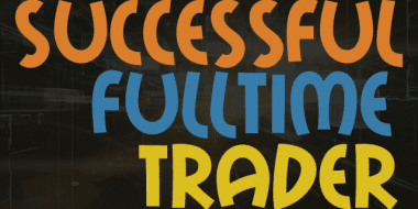 Can Anyone be Successful Full Time Trader?